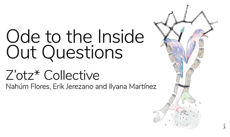 Z'otz* Collective, Nahúm Flores, Erik Jerezano and Ilyana Martínez